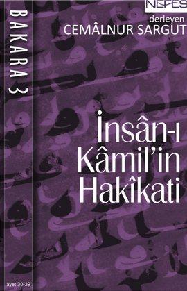 İnsan-ı Kamil'in Hakikati <br /> Bakara 3 Ayet 30-39 <br /> (Bir Kaynak Eser)