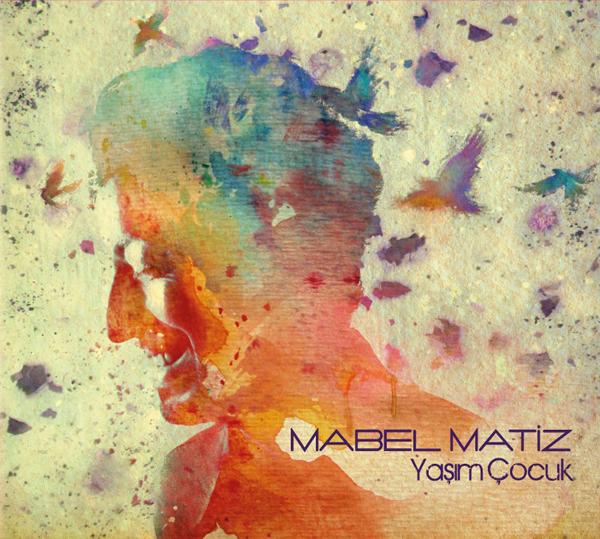 Yaşım Çocuk<br />Mabel Matiz