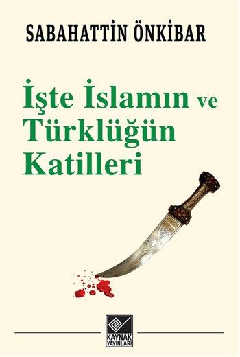 İşte İslamın ve <br />Türklüğün Katilleri