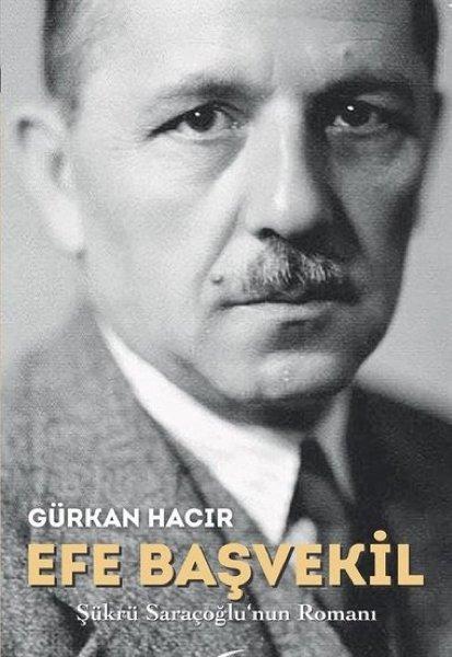 Efe Başvekil - Şükrü Saraçoğlu'nun Romanı