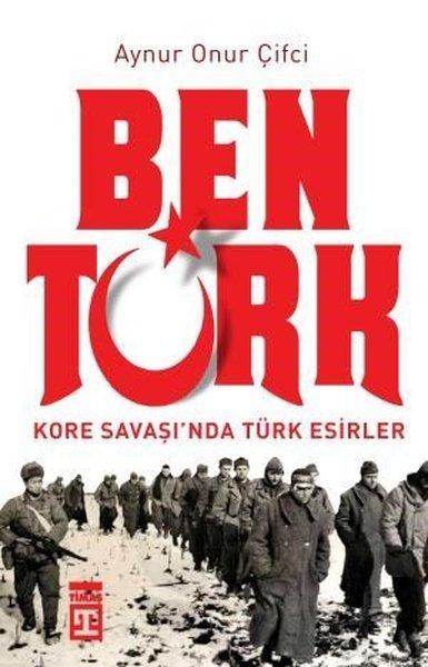 Ben Türk - Kore Savaşı'nda Türk Esirler