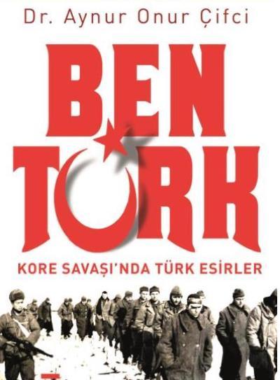 Ben Türk - Kore Savaşında Türk Esirler