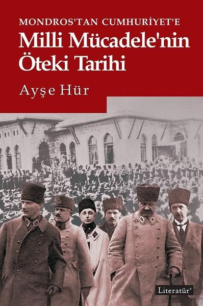 Mondros'tan Cumhuriyet'e Milli Mücadele'nin Öteki Tarihi